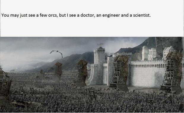«Вы, возможно, видите лишь кучку орков, но я вижу врача, инженера, ученого »