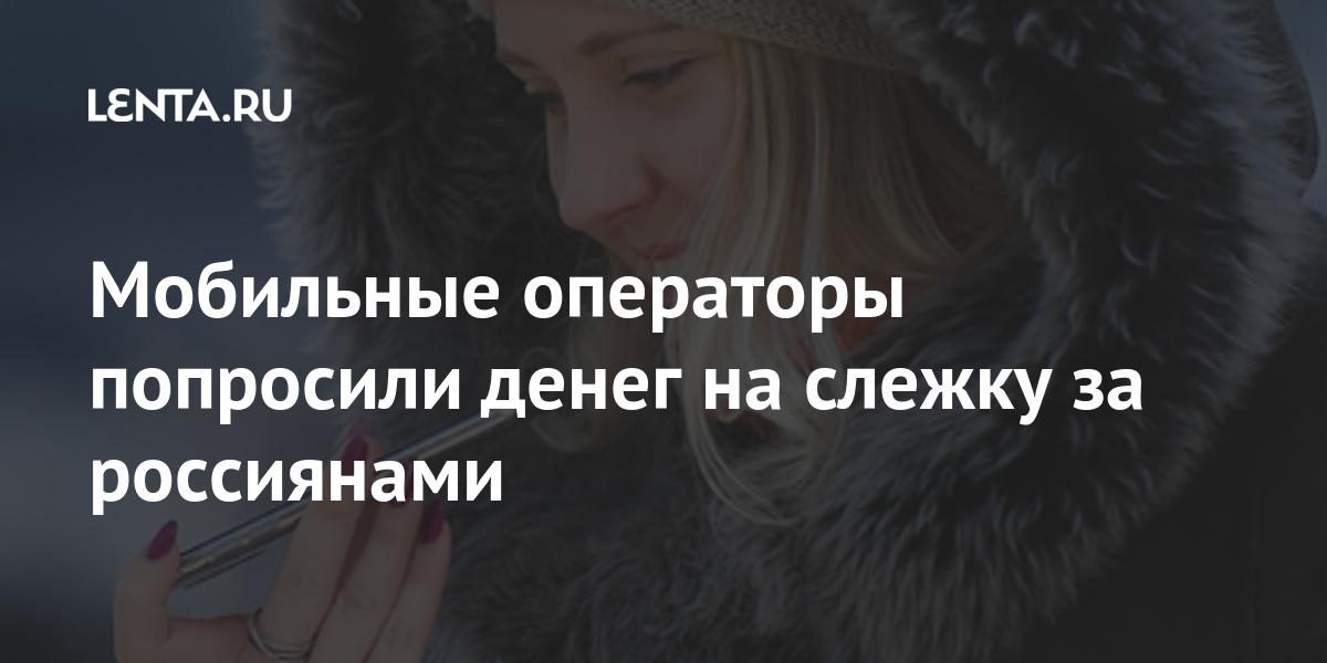 Мобильные операторы попросили денег на слежку за россиянами